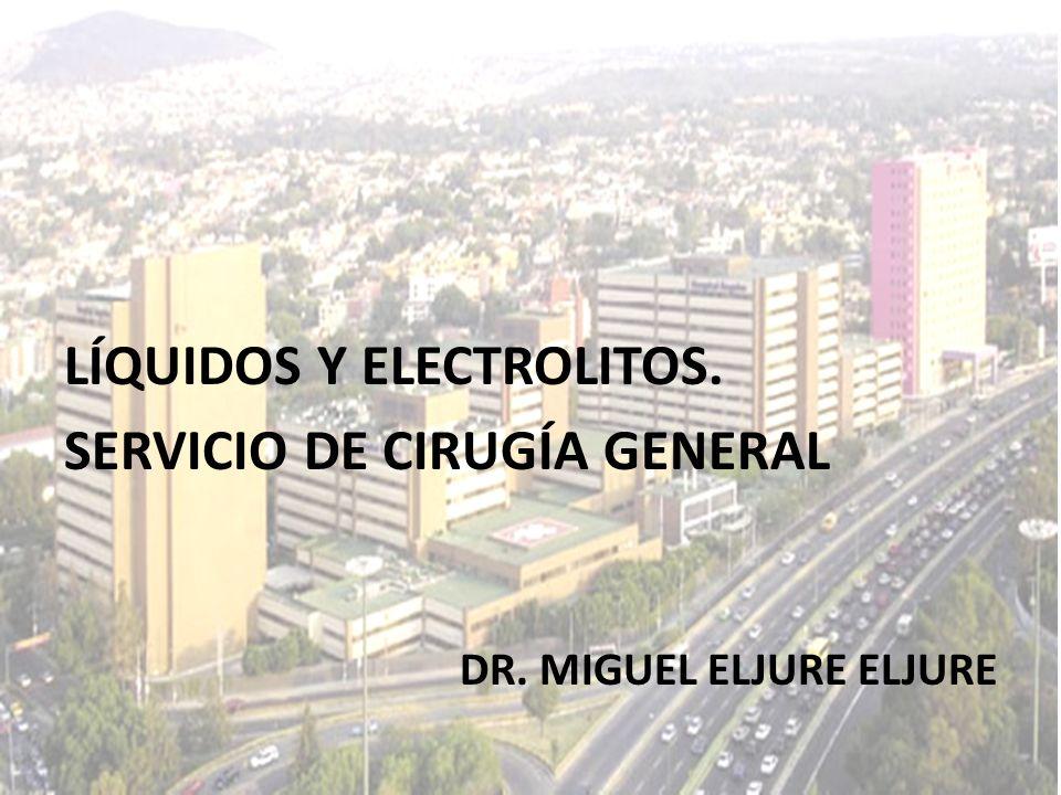 LÍQUIDOS Y ELECTROLITOS. SERVICIO DE CIRUGÍA GENERAL DR. MIGUEL ELJURE ELJURE