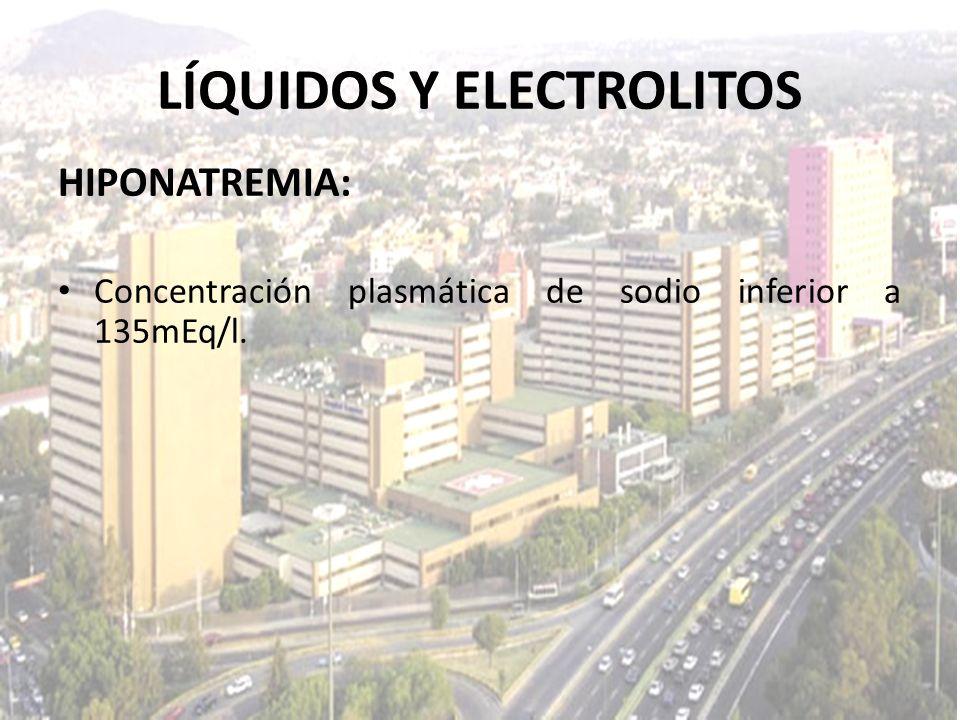 LÍQUIDOS Y ELECTROLITOS HIPONATREMIA: Concentración plasmática de sodio inferior a 135mEq/l.