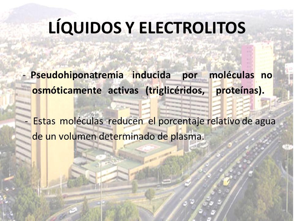 LÍQUIDOS Y ELECTROLITOS - Pseudohiponatremia inducida por moléculas no osmóticamente activas (triglicéridos, proteínas). - Estas moléculas reducen el