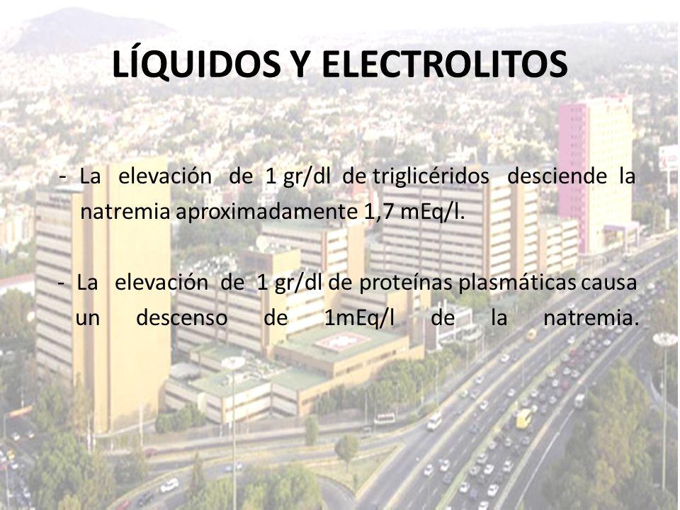 LÍQUIDOS Y ELECTROLITOS - La elevación de 1 gr/dl de triglicéridos desciende la natremia aproximadamente 1,7 mEq/l. - La elevación de 1 gr/dl de prote