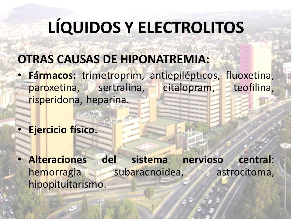 LÍQUIDOS Y ELECTROLITOS OTRAS CAUSAS DE HIPONATREMIA: Fármacos: trimetroprim, antiepilépticos, fluoxetina, paroxetina, sertralina, citalopram, teofili