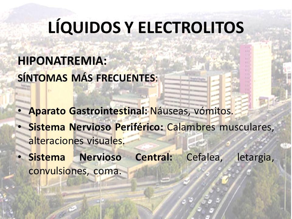 LÍQUIDOS Y ELECTROLITOS HIPONATREMIA: SÍNTOMAS MÁS FRECUENTES: Aparato Gastrointestinal: Náuseas, vómitos. Sistema Nervioso Periférico: Calambres musc