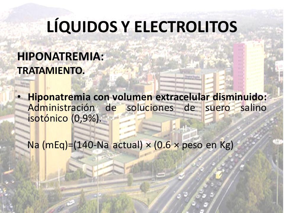LÍQUIDOS Y ELECTROLITOS HIPONATREMIA: TRATAMIENTO. Hiponatremia con volumen extracelular disminuido: Administración de soluciones de suero salino isot