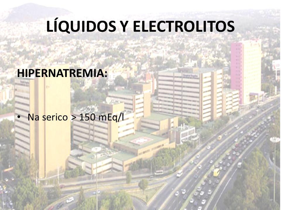 LÍQUIDOS Y ELECTROLITOS HIPERNATREMIA: Na serico > 150 mEq/l