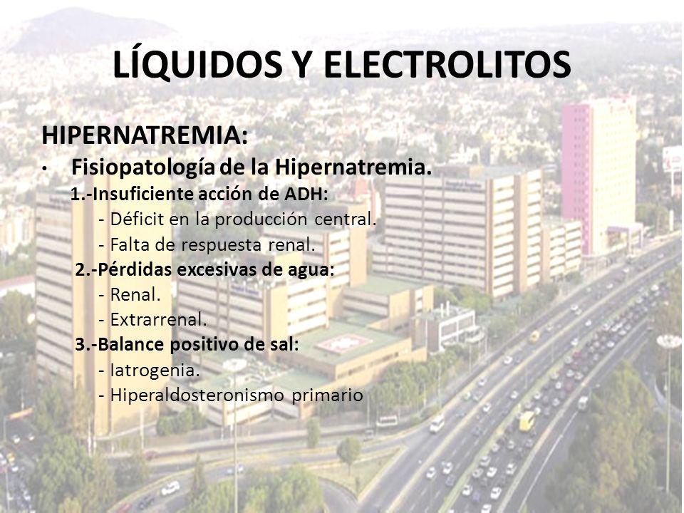 LÍQUIDOS Y ELECTROLITOS HIPERNATREMIA: Fisiopatología de la Hipernatremia. 1.-Insuficiente acción de ADH: - Déficit en la producción central. - Falta