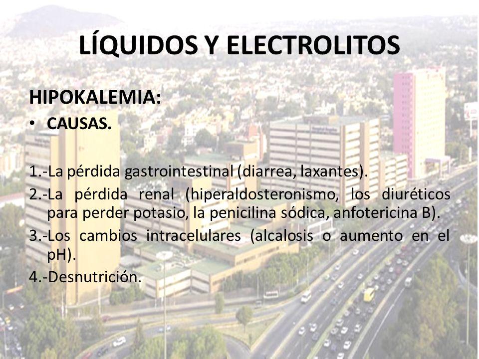 LÍQUIDOS Y ELECTROLITOS HIPOKALEMIA: CAUSAS. 1.-La pérdida gastrointestinal (diarrea, laxantes). 2.-La pérdida renal (hiperaldosteronismo, los diuréti