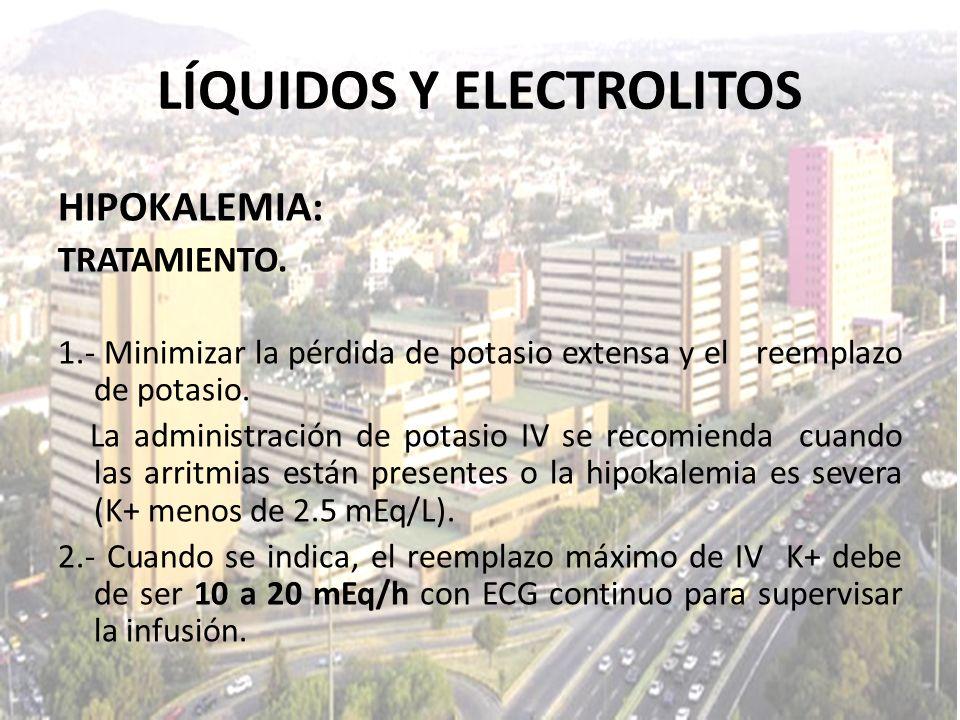 LÍQUIDOS Y ELECTROLITOS HIPOKALEMIA: TRATAMIENTO. 1.- Minimizar la pérdida de potasio extensa y el reemplazo de potasio. La administración de potasio