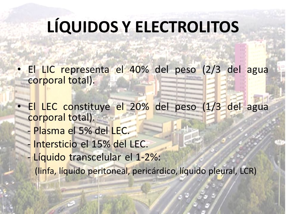 LÍQUIDOS Y ELECTROLITOS El LIC representa el 40% del peso (2/3 del agua corporal total). El LEC constituye el 20% del peso (1/3 del agua corporal tota