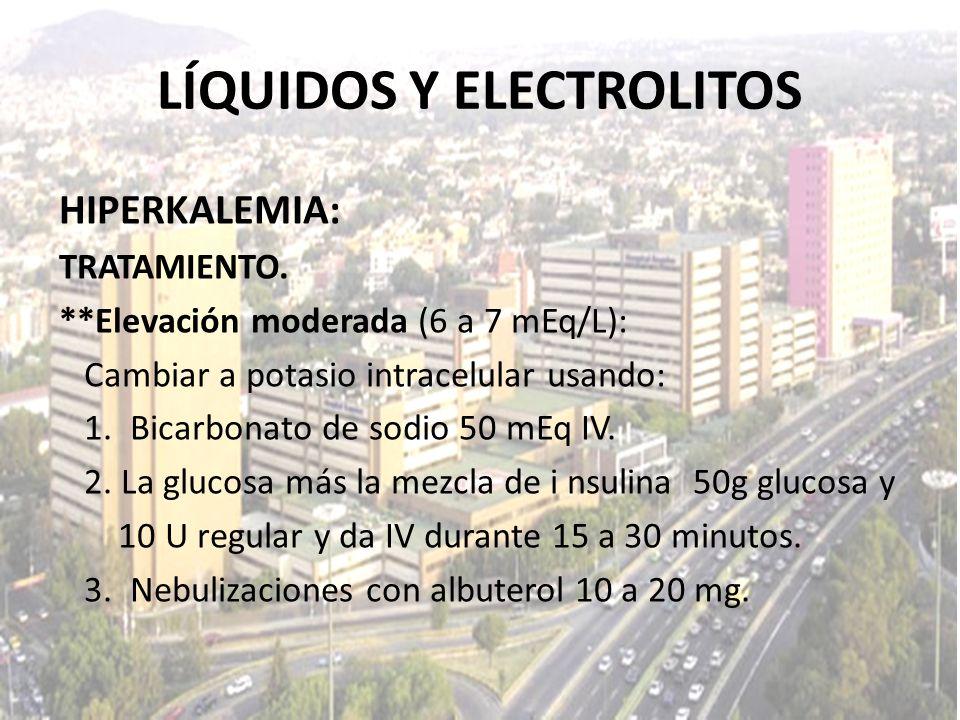 LÍQUIDOS Y ELECTROLITOS HIPERKALEMIA: TRATAMIENTO. **Elevación moderada (6 a 7 mEq/L): Cambiar a potasio intracelular usando: 1. Bicarbonato de sodio