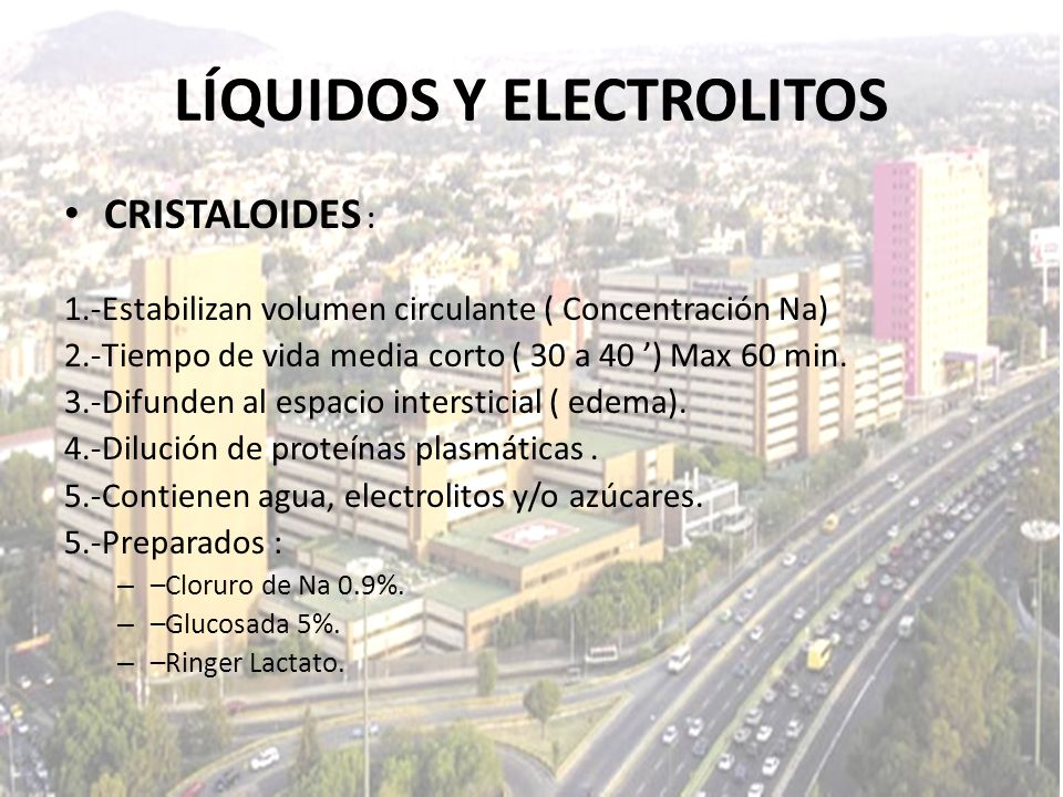 LÍQUIDOS Y ELECTROLITOS CRISTALOIDES : 1.-Estabilizan volumen circulante ( Concentración Na) 2.-Tiempo de vida media corto ( 30 a 40 ) Max 60 min. 3.-
