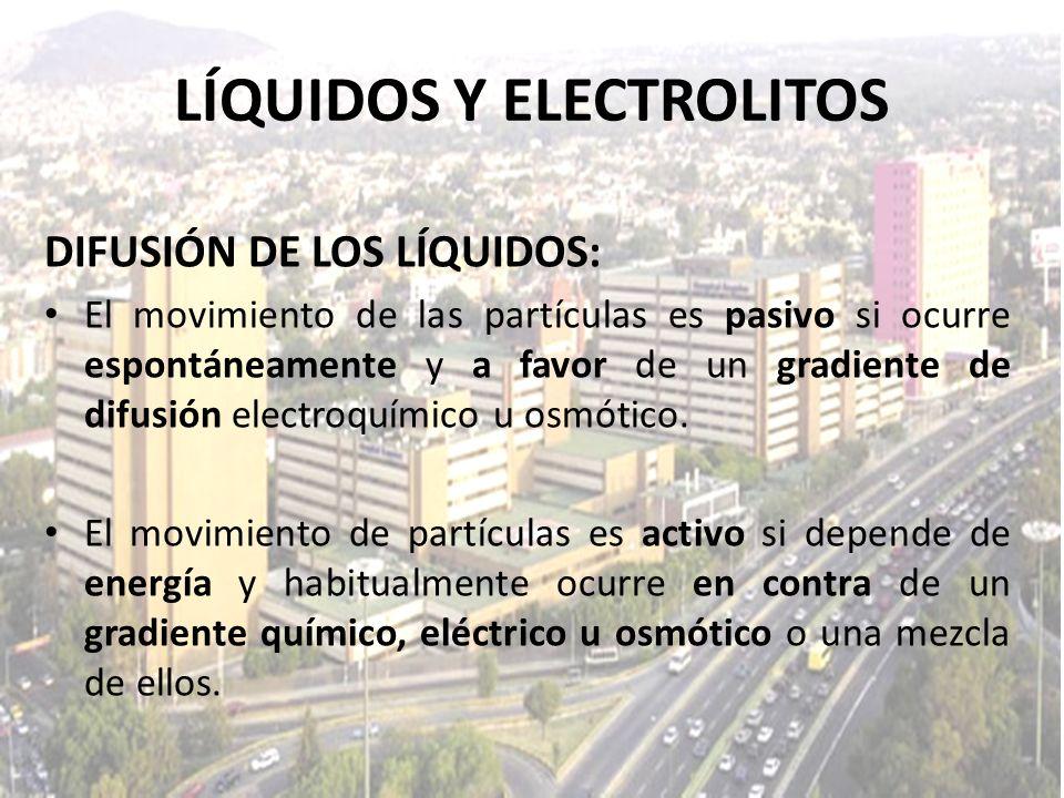 LÍQUIDOS Y ELECTROLITOS DIFUSIÓN DE LOS LÍQUIDOS: El movimiento de las partículas es pasivo si ocurre espontáneamente y a favor de un gradiente de dif