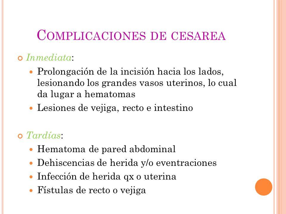 C OMPLICACIONES DE CESAREA Inmediata : Prolongación de la incisión hacia los lados, lesionando los grandes vasos uterinos, lo cual da lugar a hematoma
