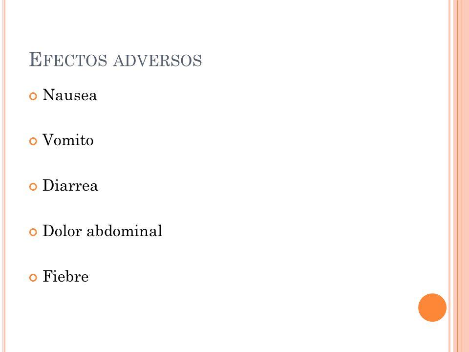 E FECTOS ADVERSOS Nausea Vomito Diarrea Dolor abdominal Fiebre