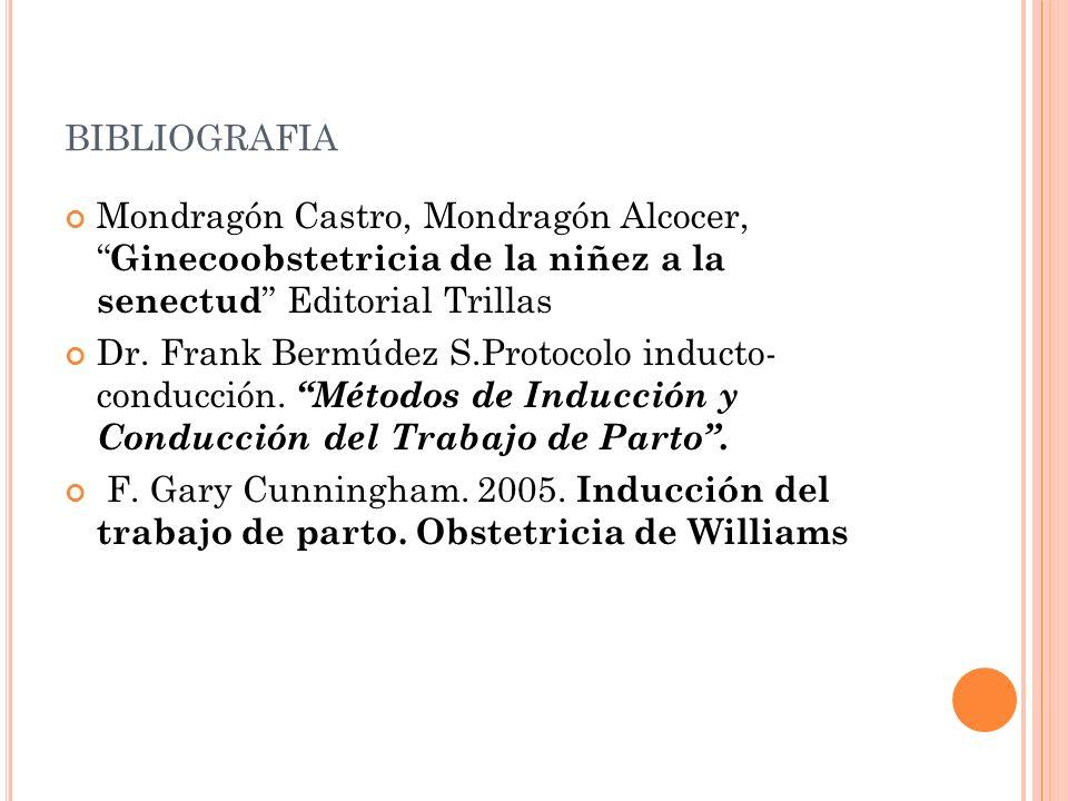 BIBLIOGRAFIA Mondragón Castro, Mondragón Alcocer, Ginecoobstetricia de la niñez a la senectud Editorial Trillas Dr. Frank Bermúdez S.Protocolo inducto
