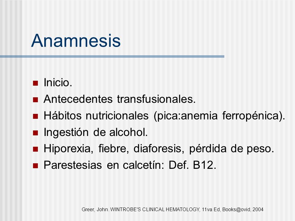 Anamnesis Inicio. Antecedentes transfusionales. Hábitos nutricionales (pica:anemia ferropénica). Ingestión de alcohol. Hiporexia, fiebre, diaforesis,