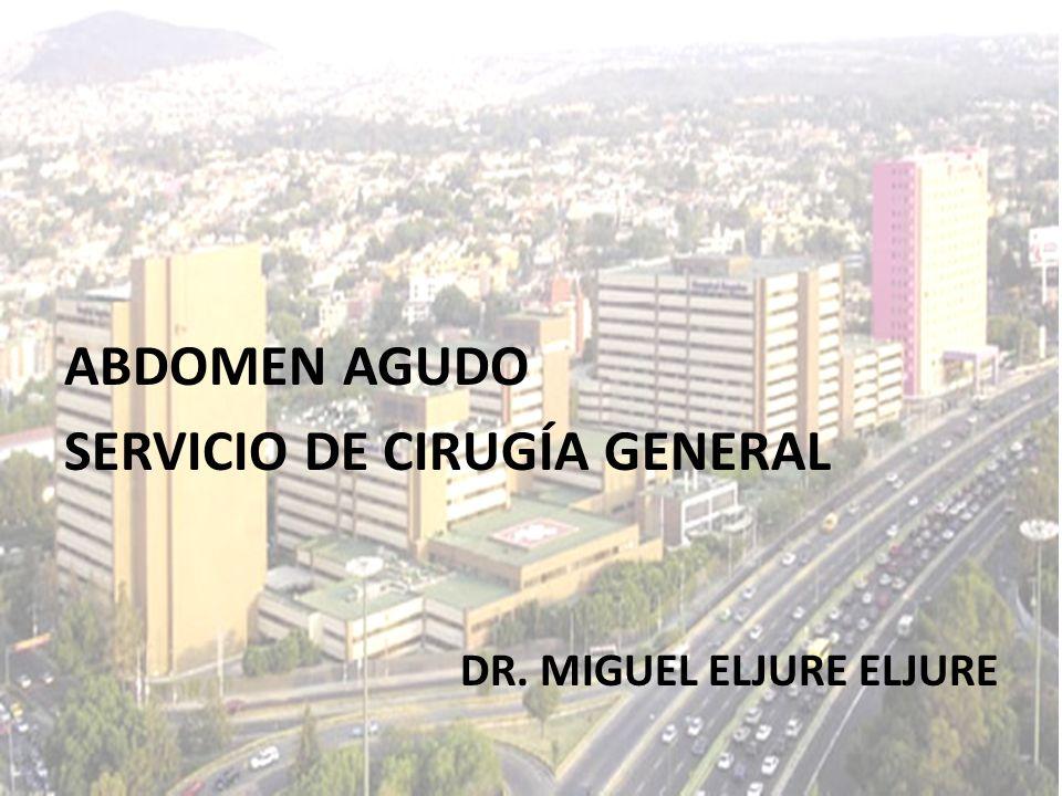 ABDOMEN AGUDO SERVICIO DE CIRUGÍA GENERAL DR. MIGUEL ELJURE ELJURE
