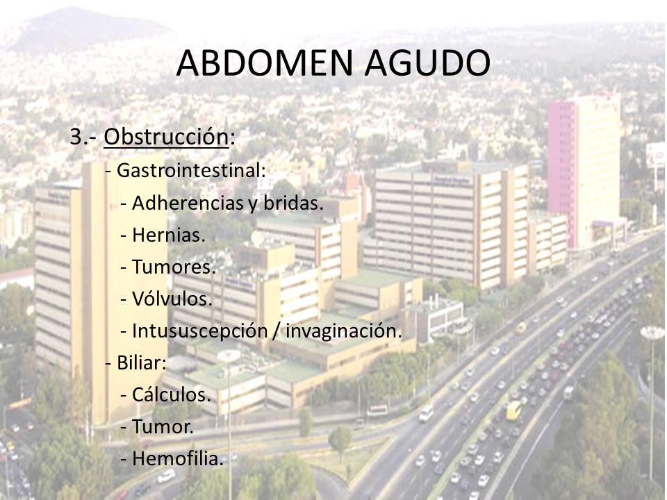 3.- Obstrucción: - Gastrointestinal: - Adherencias y bridas. - Hernias. - Tumores. - Vólvulos. - Intususcepción / invaginación. - Biliar: - Cálculos.
