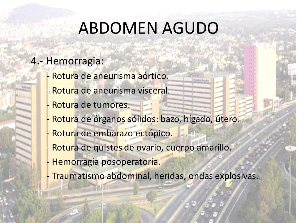 4.- Hemorragia: - Rotura de aneurisma aórtico. - Rotura de aneurisma visceral. - Rotura de tumores. - Rotura de órganos sólidos: bazo, hígado, útero.