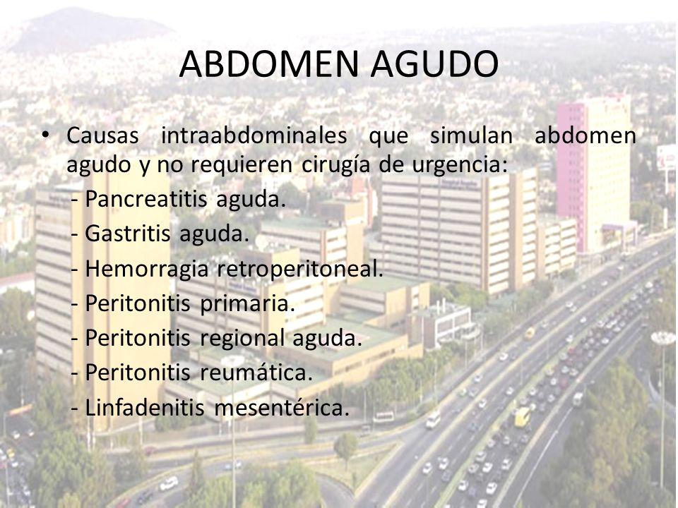 Causas intraabdominales que simulan abdomen agudo y no requieren cirugía de urgencia: - Pancreatitis aguda. - Gastritis aguda. - Hemorragia retroperit