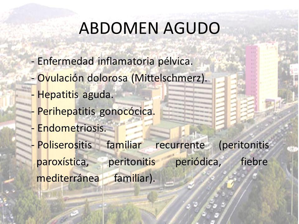 - Enfermedad inflamatoria pélvica. - Ovulación dolorosa (Mittelschmerz). - Hepatitis aguda. - Perihepatitis gonocócica. - Endometriosis. - Poliserosit