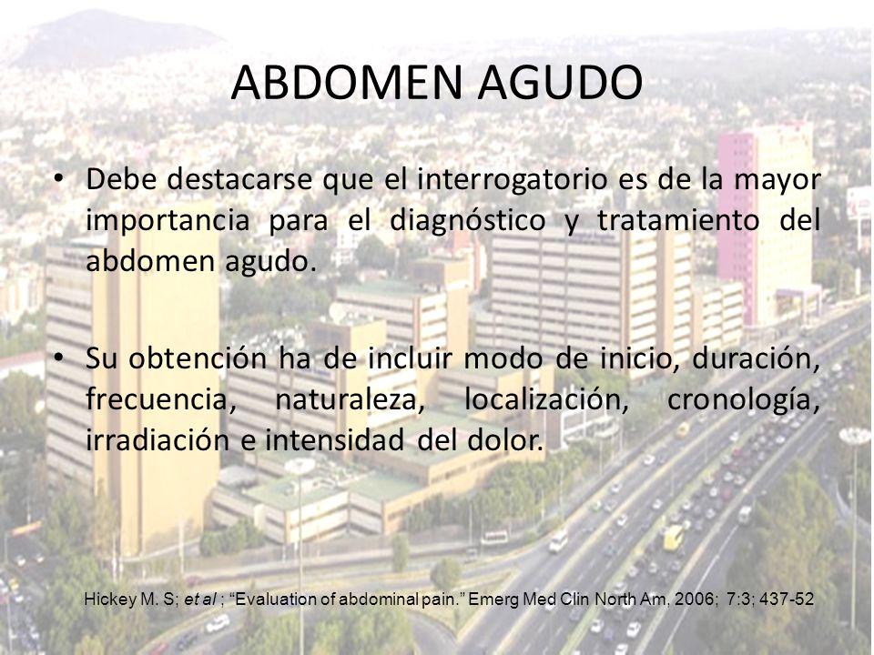 Debe destacarse que el interrogatorio es de la mayor importancia para el diagnóstico y tratamiento del abdomen agudo. Su obtención ha de incluir modo