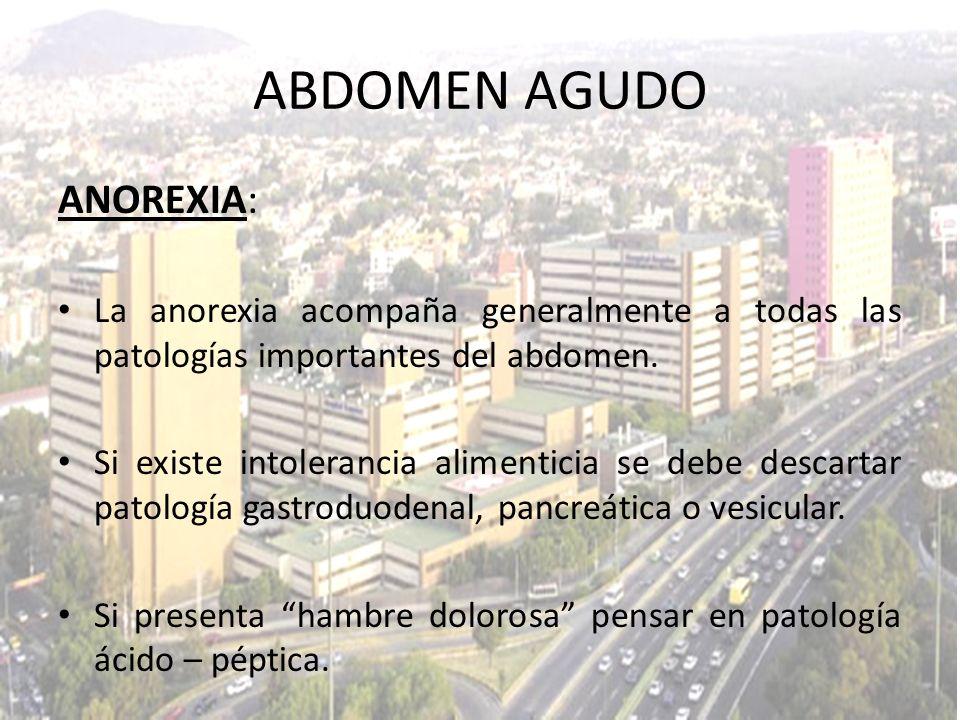 ANOREXIA: La anorexia acompaña generalmente a todas las patologías importantes del abdomen. Si existe intolerancia alimenticia se debe descartar patol