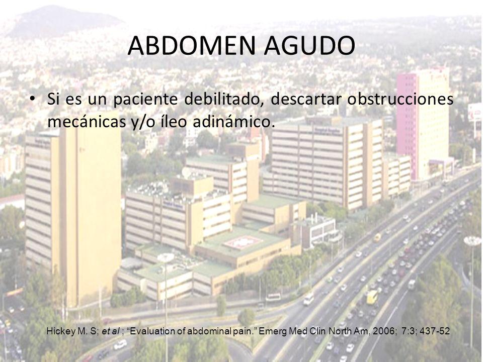 Si es un paciente debilitado, descartar obstrucciones mecánicas y/o íleo adinámico. ABDOMEN AGUDO Hickey M. S; et al ; Evaluation of abdominal pain. E
