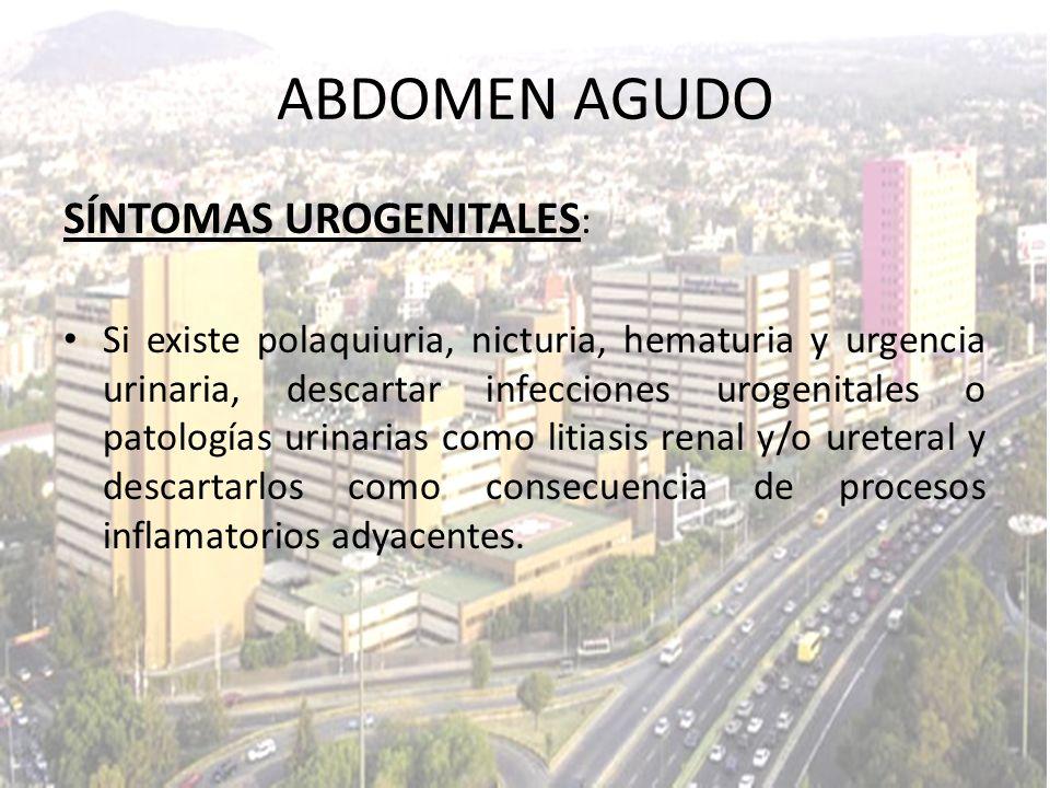 SÍNTOMAS UROGENITALES : Si existe polaquiuria, nicturia, hematuria y urgencia urinaria, descartar infecciones urogenitales o patologías urinarias como