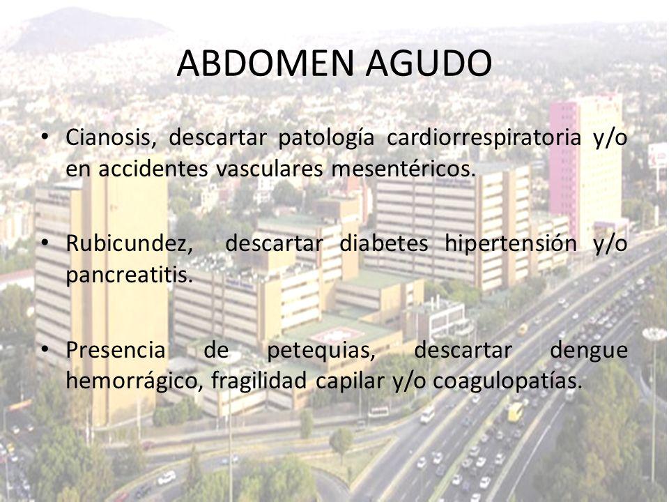 Cianosis, descartar patología cardiorrespiratoria y/o en accidentes vasculares mesentéricos. Rubicundez, descartar diabetes hipertensión y/o pancreati