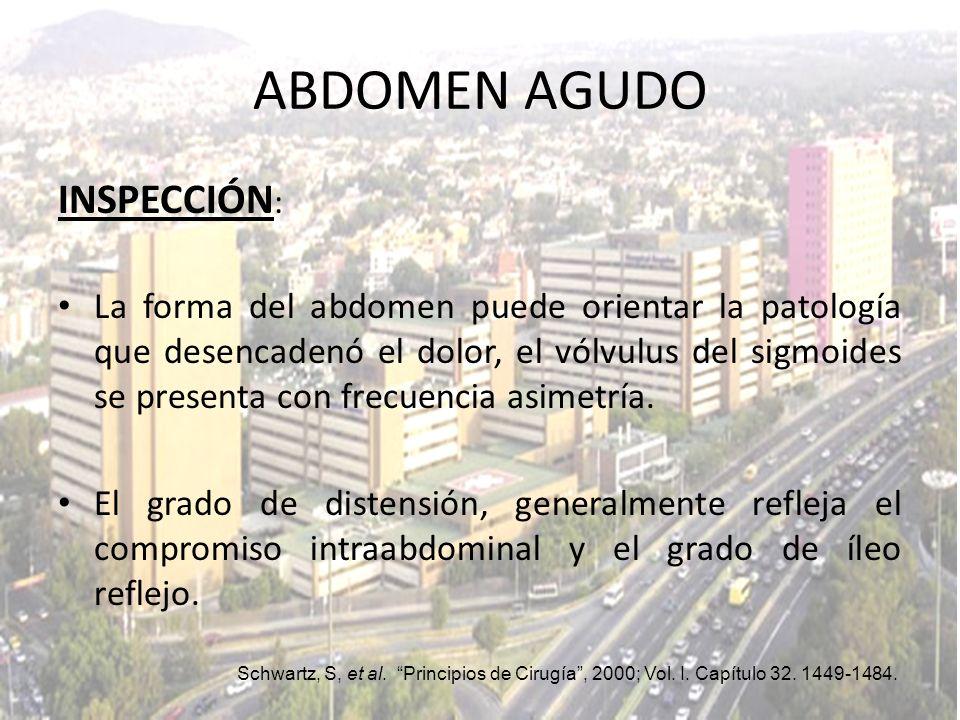 INSPECCIÓN : La forma del abdomen puede orientar la patología que desencadenó el dolor, el vólvulus del sigmoides se presenta con frecuencia asimetría