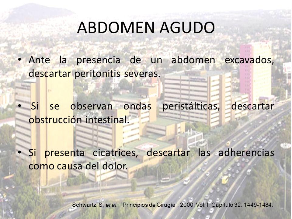 Ante la presencia de un abdomen excavados, descartar peritonitis severas. Si se observan ondas peristálticas, descartar obstrucción intestinal. Si pre