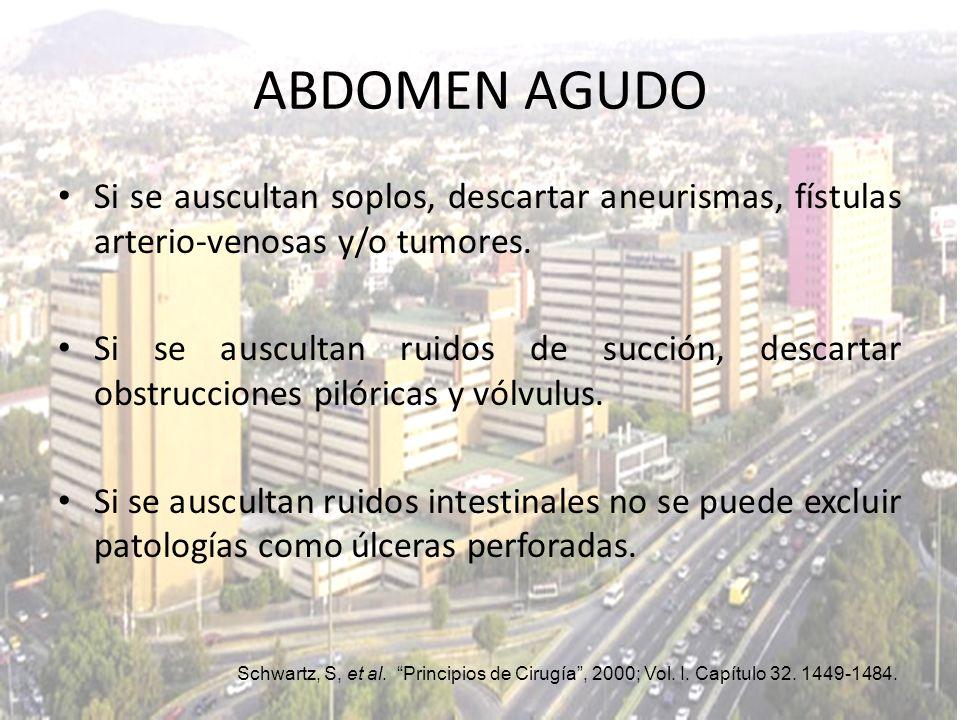 Si se auscultan soplos, descartar aneurismas, fístulas arterio-venosas y/o tumores. Si se auscultan ruidos de succión, descartar obstrucciones pilóric
