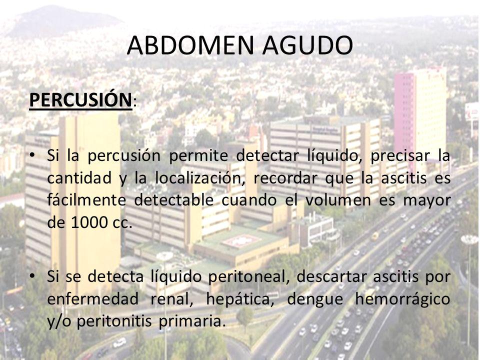 PERCUSIÓN : Si la percusión permite detectar líquido, precisar la cantidad y la localización, recordar que la ascitis es fácilmente detectable cuando