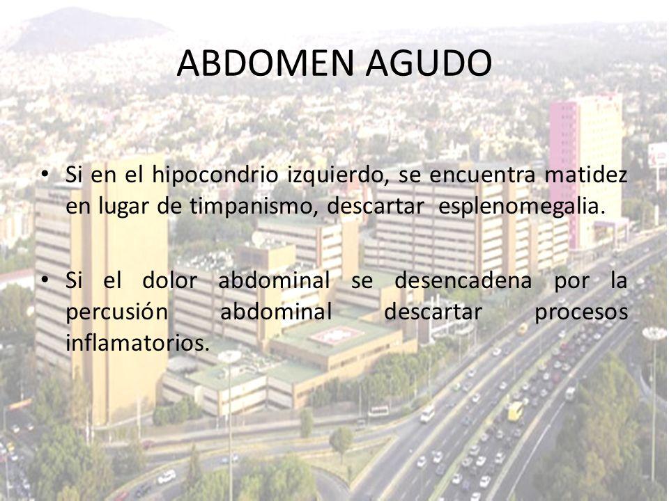 Si en el hipocondrio izquierdo, se encuentra matidez en lugar de timpanismo, descartar esplenomegalia. Si el dolor abdominal se desencadena por la per