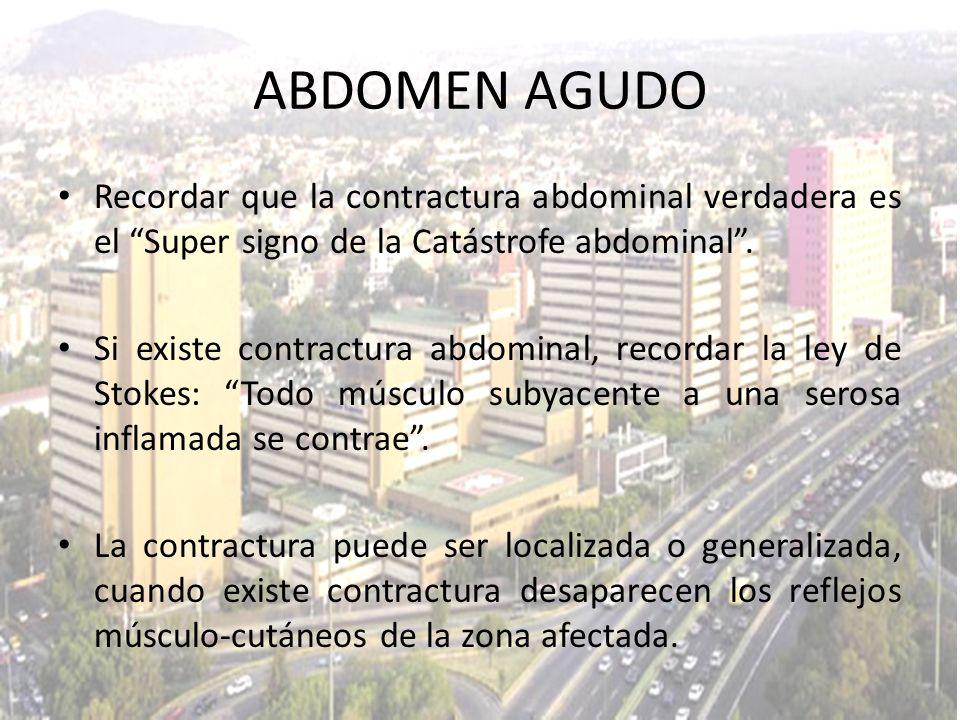 Recordar que la contractura abdominal verdadera es el Super signo de la Catástrofe abdominal. Si existe contractura abdominal, recordar la ley de Stok