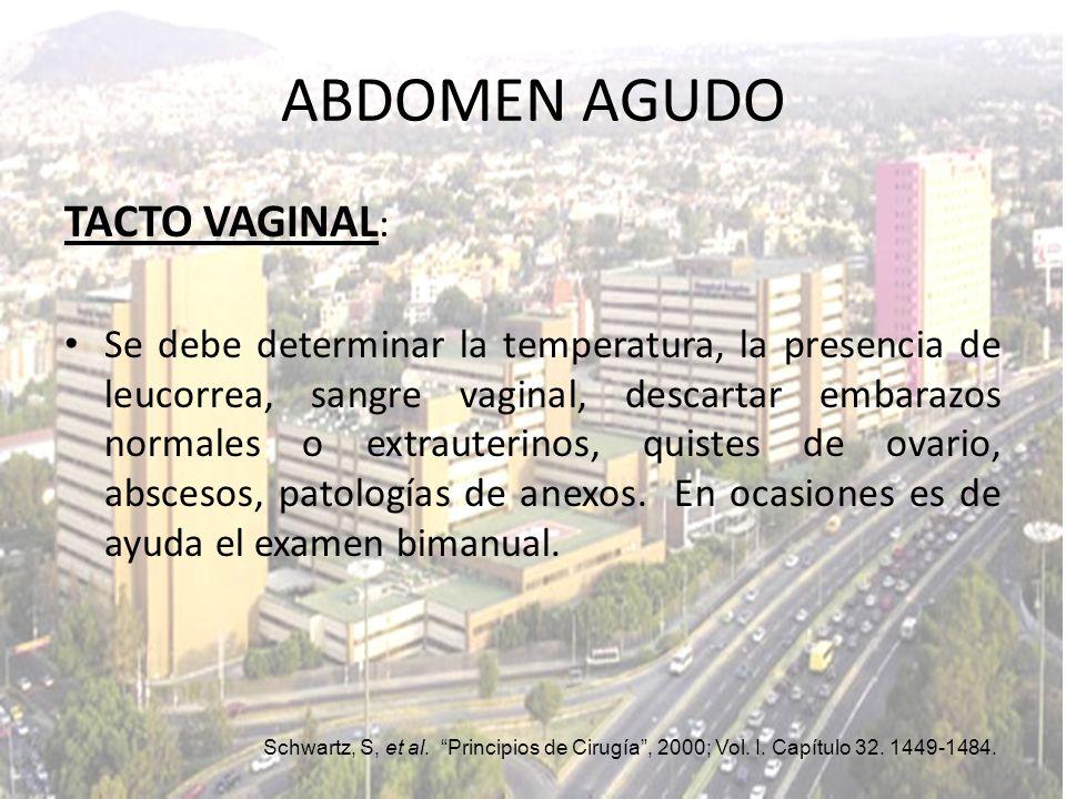TACTO VAGINAL : Se debe determinar la temperatura, la presencia de leucorrea, sangre vaginal, descartar embarazos normales o extrauterinos, quistes de