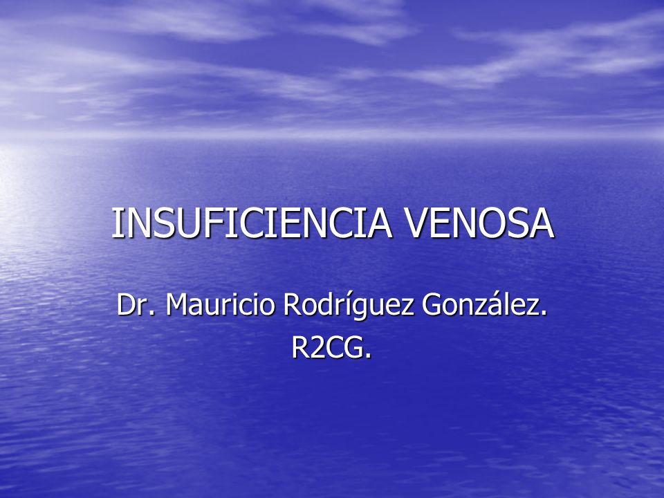 INSUFICIENCIA VENOSA Dr. Mauricio Rodríguez González. R2CG.