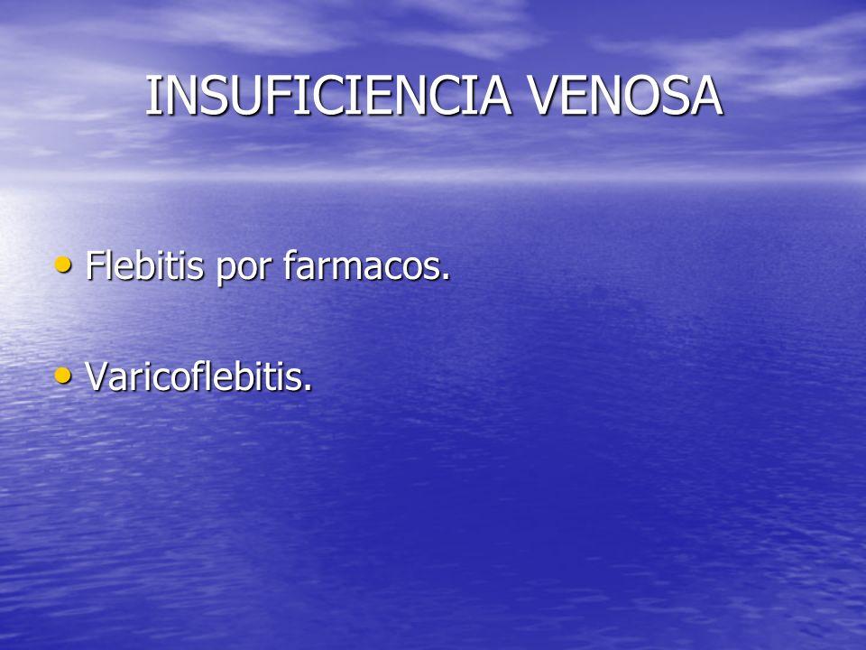 INSUFICIENCIA VENOSA Flebitis por farmacos. Flebitis por farmacos. Varicoflebitis. Varicoflebitis.