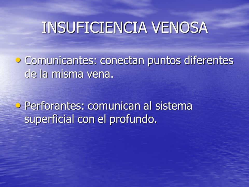 INSUFICIENCIA VENOSA Comunicantes: conectan puntos diferentes de la misma vena. Comunicantes: conectan puntos diferentes de la misma vena. Perforantes