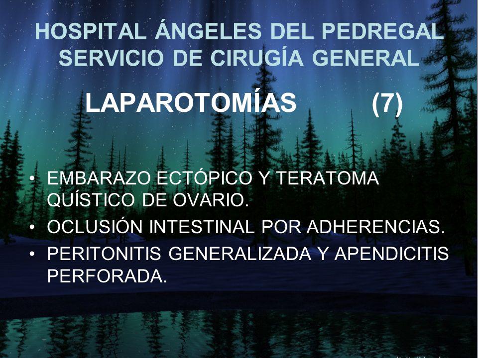 HOSPITAL ÁNGELES DEL PEDREGAL SERVICIO DE CIRUGÍA GENERAL LAPAROTOMÍAS(7) EMBARAZO ECTÓPICO Y TERATOMA QUÍSTICO DE OVARIO.