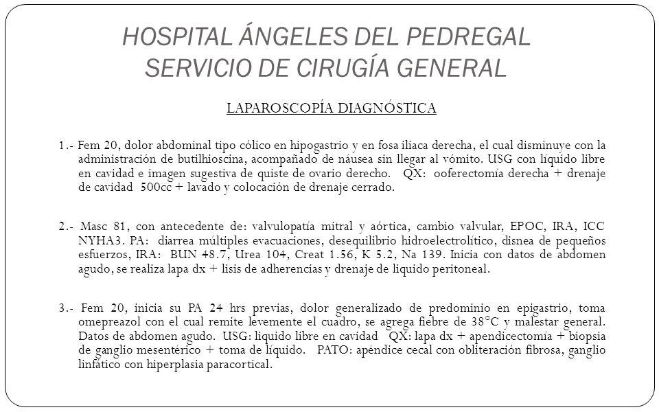 HOSPITAL ÁNGELES DEL PEDREGAL SERVICIO DE CIRUGÍA GENERAL LAPAROSCOPÍA DIAGNÓSTICA 1.- Fem 20, dolor abdominal tipo cólico en hipogastrio y en fosa il
