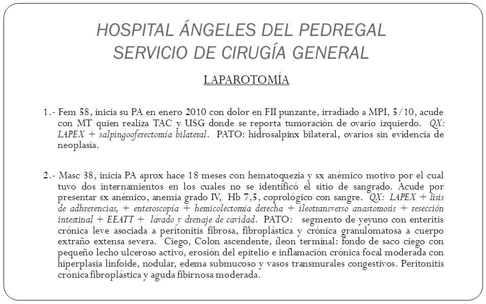 HOSPITAL ÁNGELES DEL PEDREGAL SERVICIO DE CIRUGÍA GENERAL LAPAROTOMÍA 1.- Fem 58, inicia su PA en enero 2010 con dolor en FII punzante, irradiado a MP
