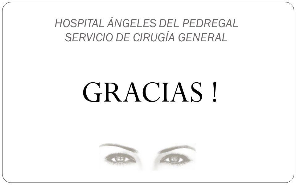 HOSPITAL ÁNGELES DEL PEDREGAL SERVICIO DE CIRUGÍA GENERAL GRACIAS !