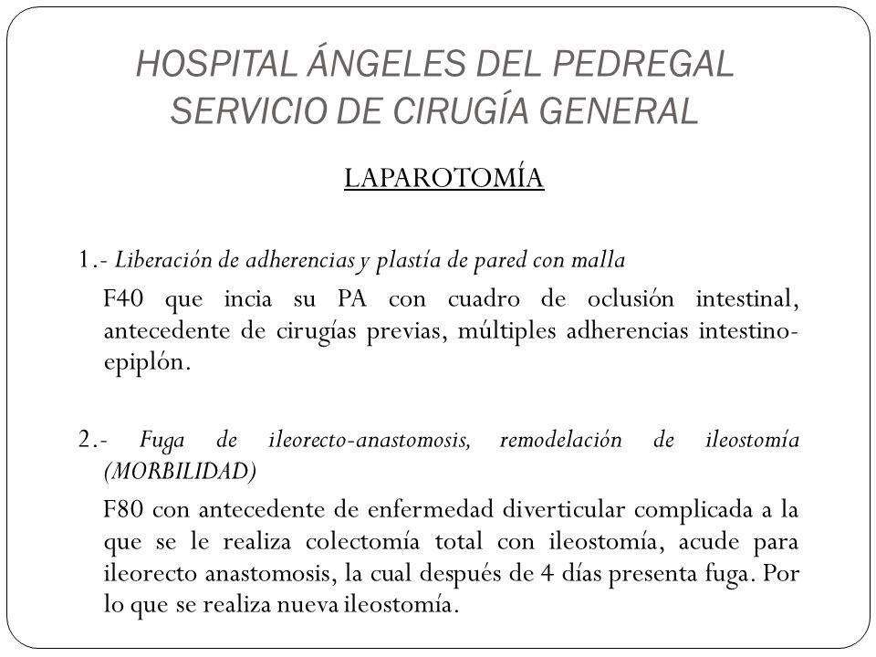 HOSPITAL ÁNGELES DEL PEDREGAL SERVICIO DE CIRUGÍA GENERAL LAPAROTOMÍA 1.- Liberación de adherencias y plastía de pared con malla F40 que incia su PA c