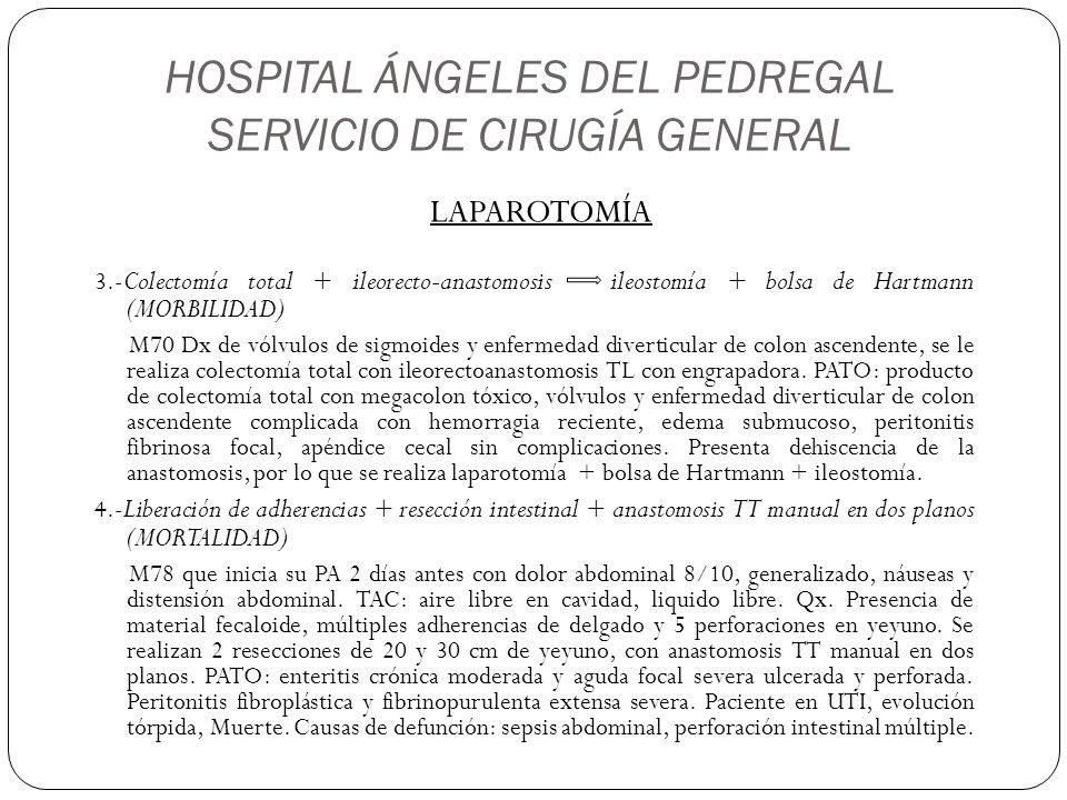 HOSPITAL ÁNGELES DEL PEDREGAL SERVICIO DE CIRUGÍA GENERAL LAPAROTOMÍA 3.- Colectomía total + ileorecto-anastomosis ileostomía + bolsa de Hartmann (MOR