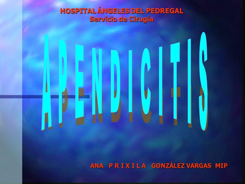 ANA P R I X I L A GONZÁLEZ VARGAS MIP HOSPITAL ÁNGELES DEL PEDREGAL Servicio de Cirugía