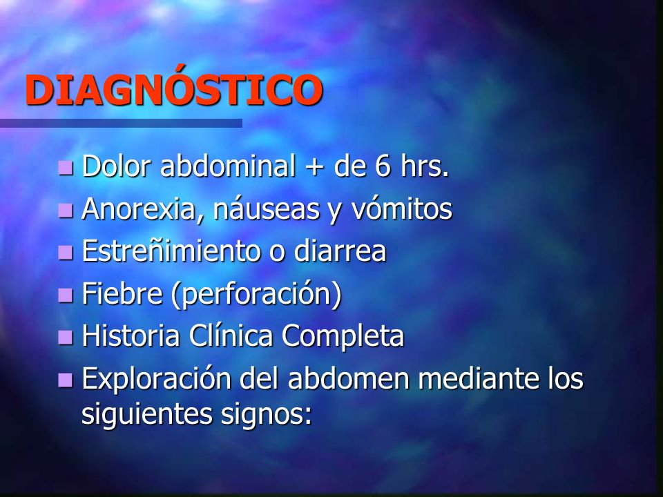 DIAGNÓSTICO Dolor abdominal + de 6 hrs. Dolor abdominal + de 6 hrs. Anorexia, náuseas y vómitos Anorexia, náuseas y vómitos Estreñimiento o diarrea Es