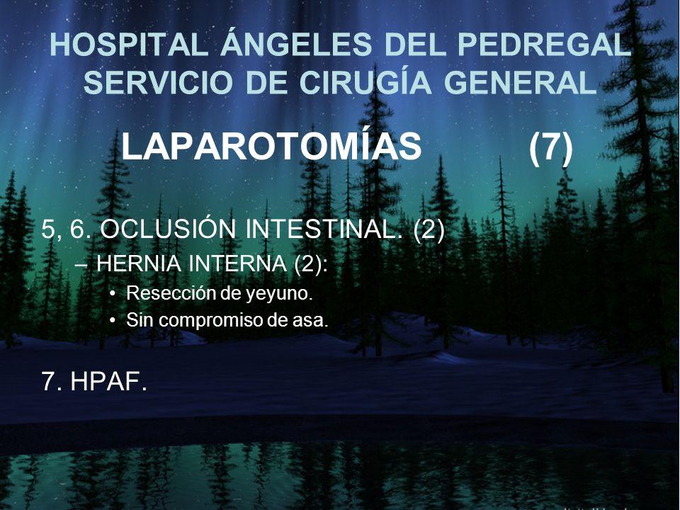 HOSPITAL ÁNGELES DEL PEDREGAL SERVICIO DE CIRUGÍA GENERAL LAPAROTOMÍAS(7) 5, 6. OCLUSIÓN INTESTINAL. (2) –HERNIA INTERNA (2): Resección de yeyuno. Sin