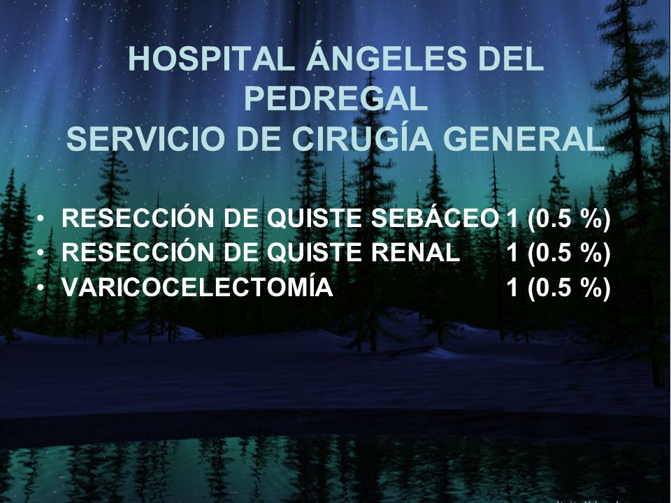 HOSPITAL ÁNGELES DEL PEDREGAL SERVICIO DE CIRUGÍA GENERAL RESECCIÓN DE QUISTE SEBÁCEO1 (0.5 %) RESECCIÓN DE QUISTE RENAL1 (0.5 %) VARICOCELECTOMÍA1 (0
