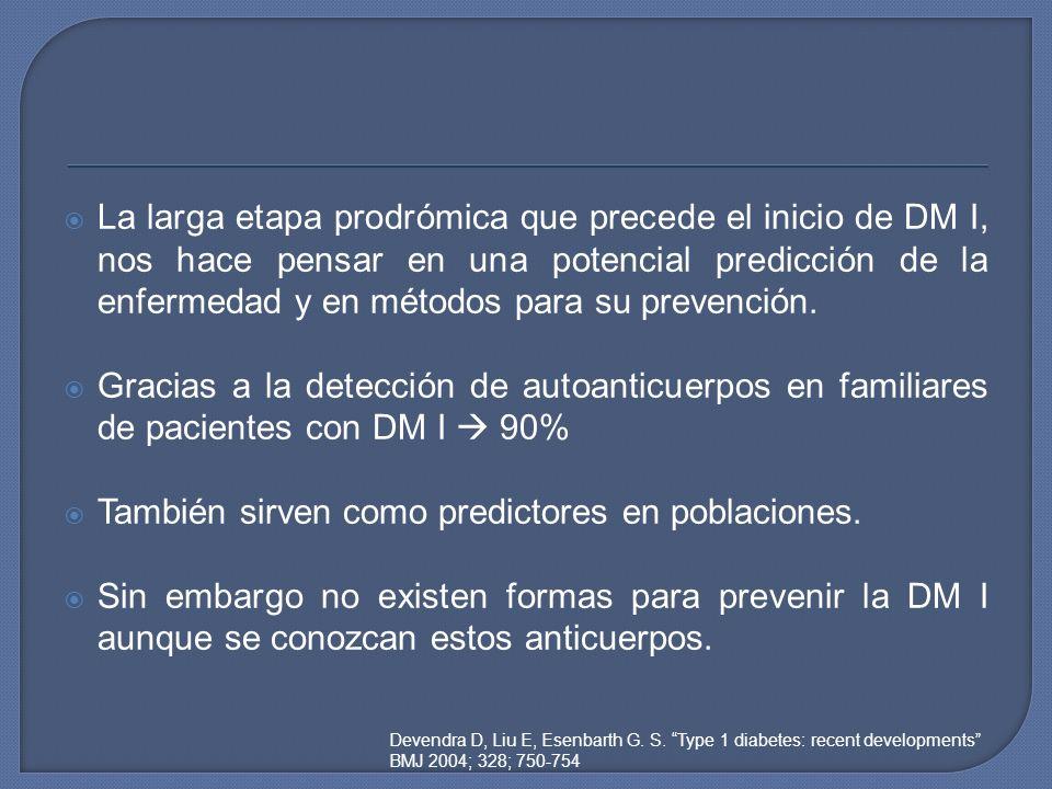 La larga etapa prodrómica que precede el inicio de DM I, nos hace pensar en una potencial predicción de la enfermedad y en métodos para su prevención.